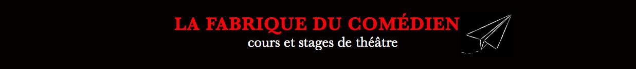 La Fabrique du Comédien – Cours et stages de théâtre